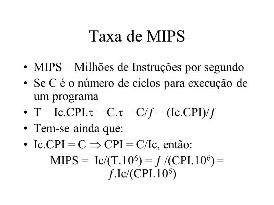 MIPS = Ic/(T.106) =  /(CPI.106) = .Ic/(CPI.106)
