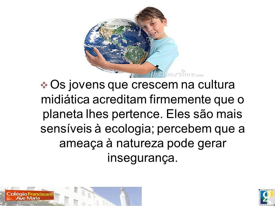 Os jovens que crescem na cultura midiática acreditam firmemente que o planeta lhes pertence.