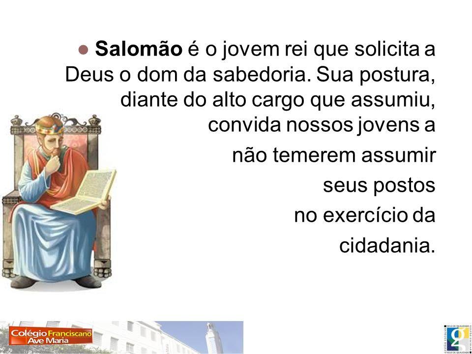 Salomão é o jovem rei que solicita a Deus o dom da sabedoria