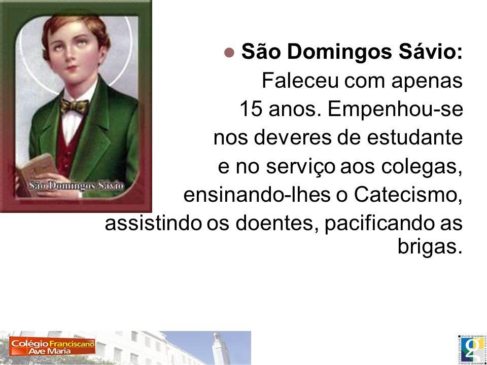 São Domingos Sávio: Faleceu com apenas. 15 anos. Empenhou-se. nos deveres de estudante. e no serviço aos colegas,