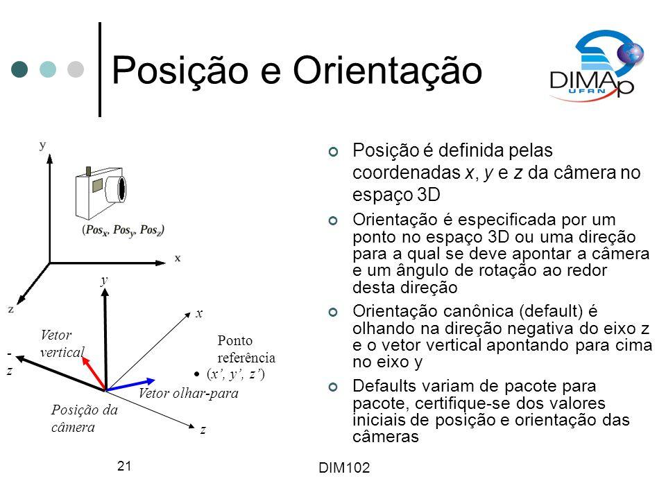 Posição e Orientação Posição é definida pelas coordenadas x, y e z da câmera no espaço 3D.