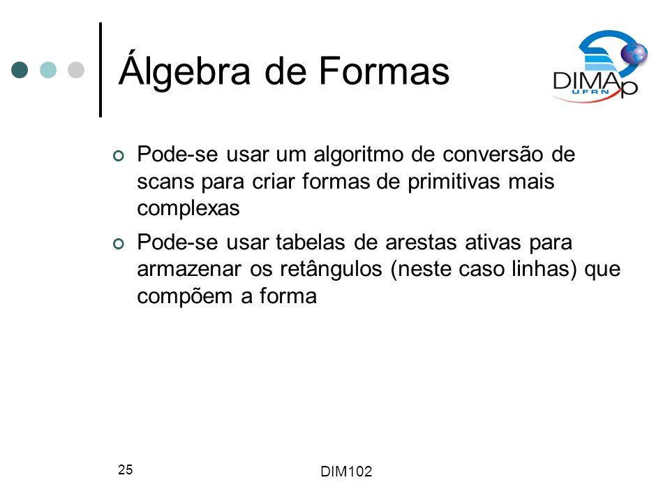 Álgebra de Formas Pode-se usar um algoritmo de conversão de scans para criar formas de primitivas mais complexas.