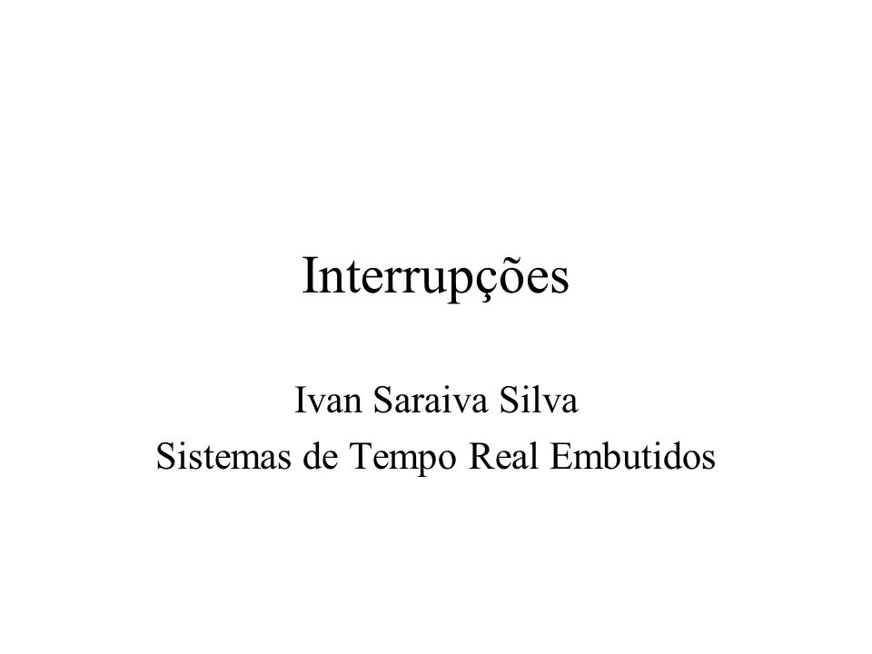 Ivan Saraiva Silva Sistemas de Tempo Real Embutidos