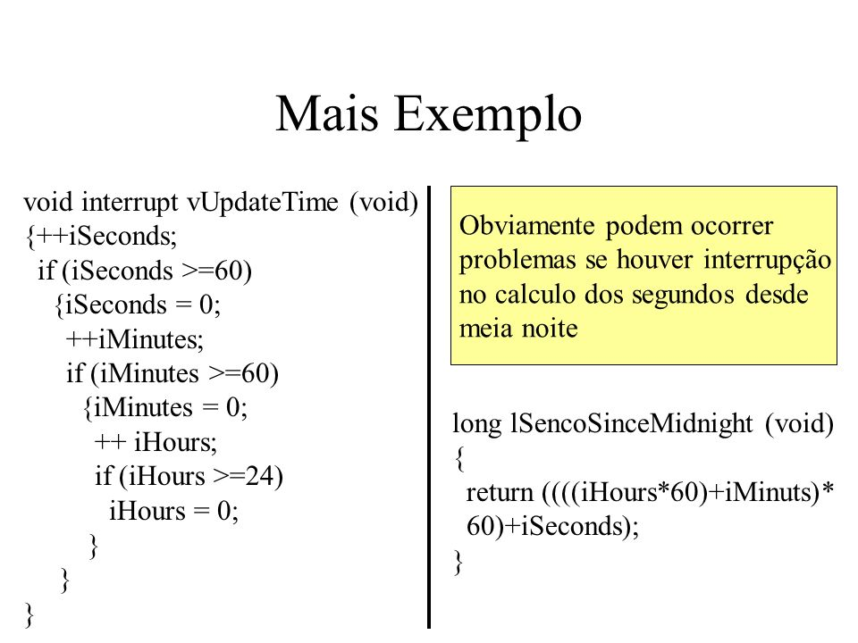 Mais Exemplo void interrupt vUpdateTime (void) {++iSeconds;