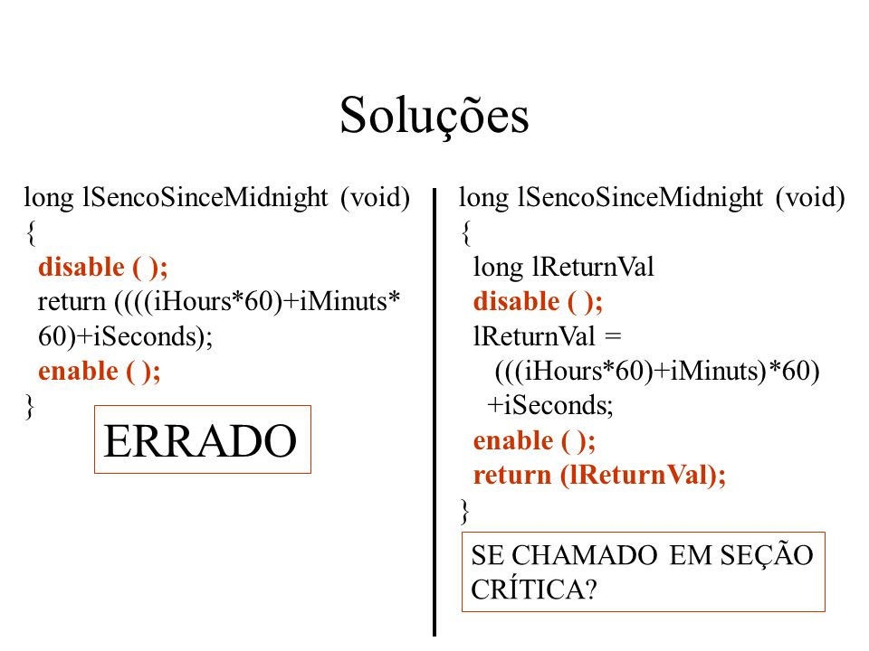 Soluções ERRADO long lSencoSinceMidnight (void) { disable ( );