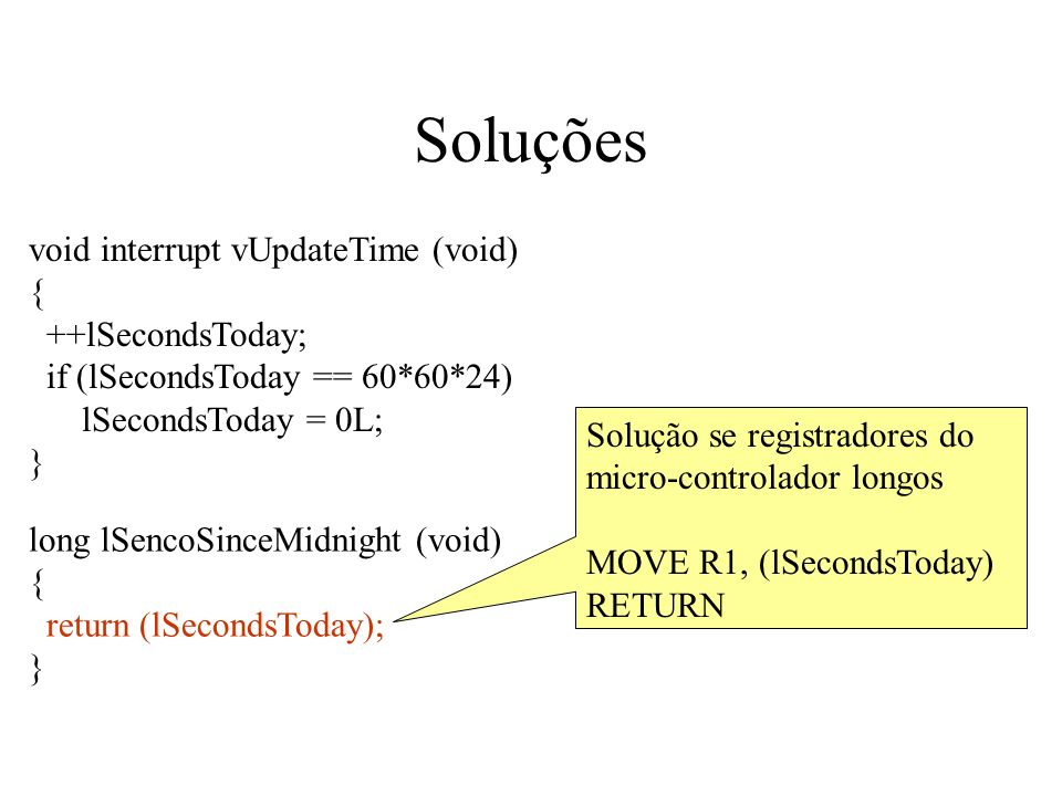 Soluções void interrupt vUpdateTime (void) { ++lSecondsToday;