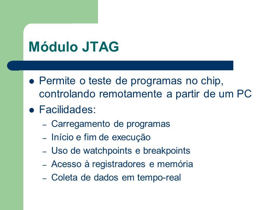 Módulo JTAGPermite o teste de programas no chip, controlando remotamente a partir de um PC. Facilidades: