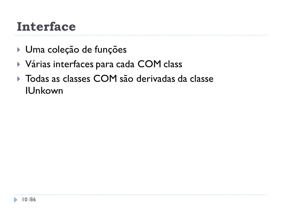Interface Uma coleção de funções Várias interfaces para cada COM class