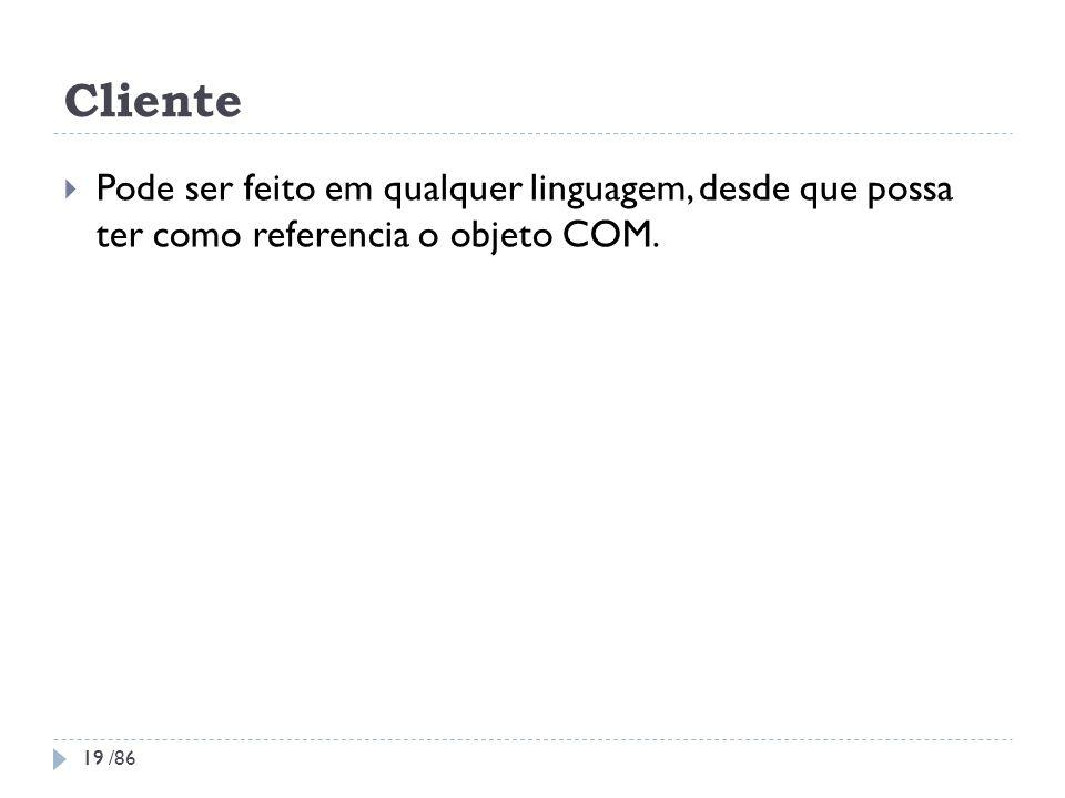 Cliente Pode ser feito em qualquer linguagem, desde que possa ter como referencia o objeto COM. 19