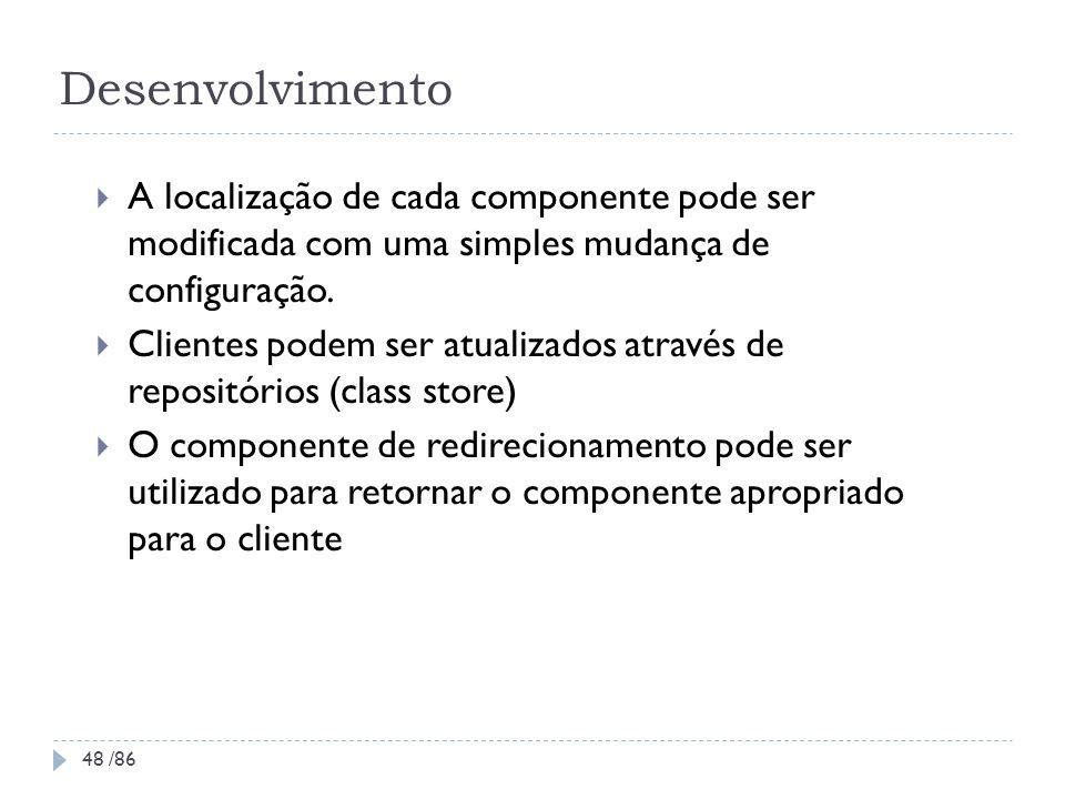 DesenvolvimentoA localização de cada componente pode ser modificada com uma simples mudança de configuração.