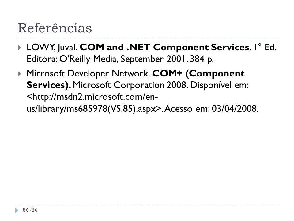 ReferênciasLOWY, Juval. COM and .NET Component Services. 1° Ed. Editora: O Reilly Media, September 2001. 384 p.