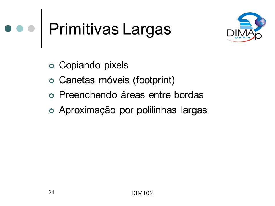 Primitivas Largas Copiando pixels Canetas móveis (footprint)
