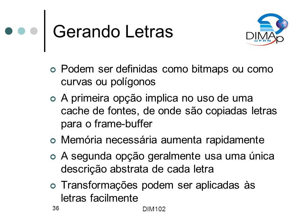 Gerando Letras Podem ser definidas como bitmaps ou como curvas ou polígonos.