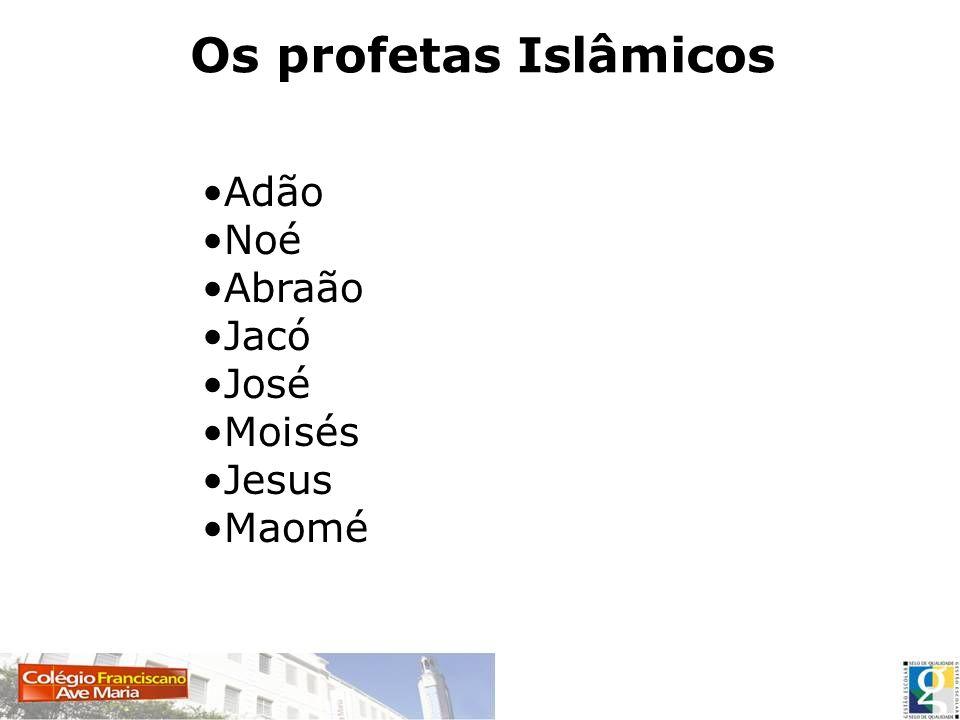 Os profetas Islâmicos Adão Noé Abraão Jacó José Moisés Jesus Maomé
