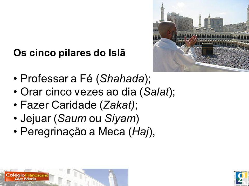 Professar a Fé (Shahada); Orar cinco vezes ao dia (Salat);