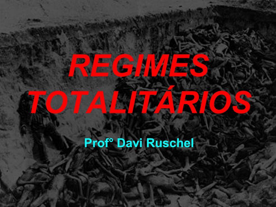 REGIMES TOTALITÁRIOS Prof° Davi Ruschel
