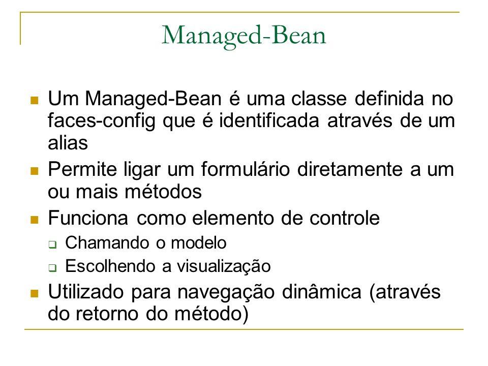 Managed-Bean Um Managed-Bean é uma classe definida no faces-config que é identificada através de um alias.