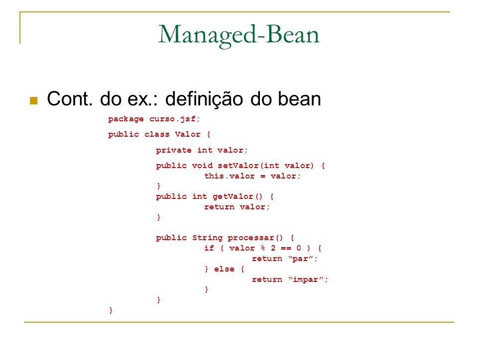 Managed-Bean Cont. do ex.: definição do bean package curso.jsf;