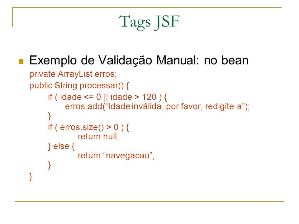 Tags JSF Exemplo de Validação Manual: no bean private ArrayList erros;