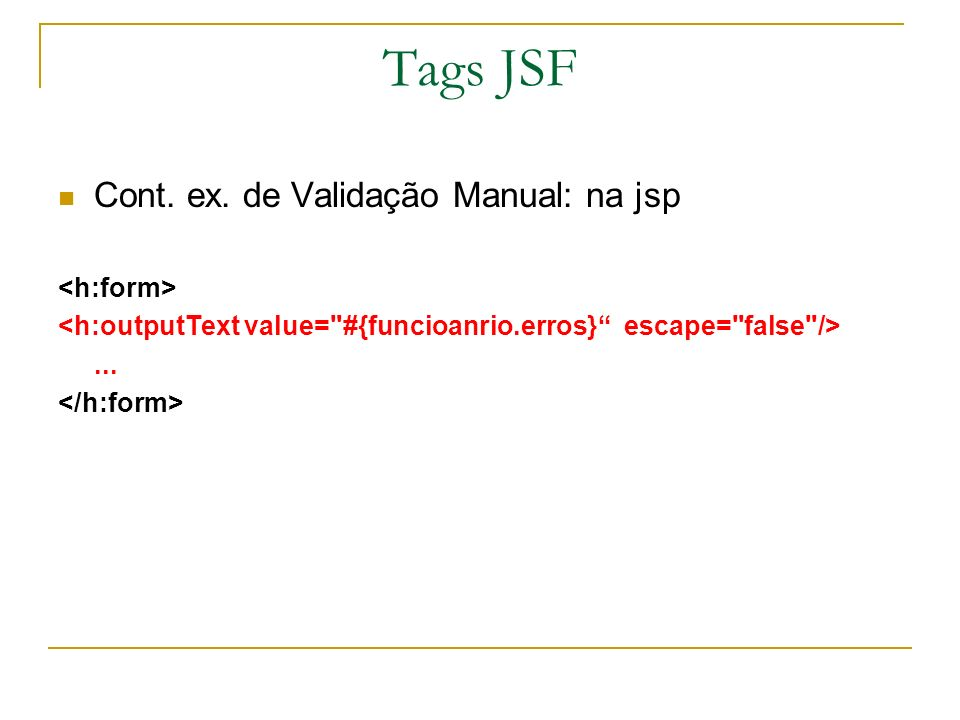 Tags JSF Cont. ex. de Validação Manual: na jsp <h:form>