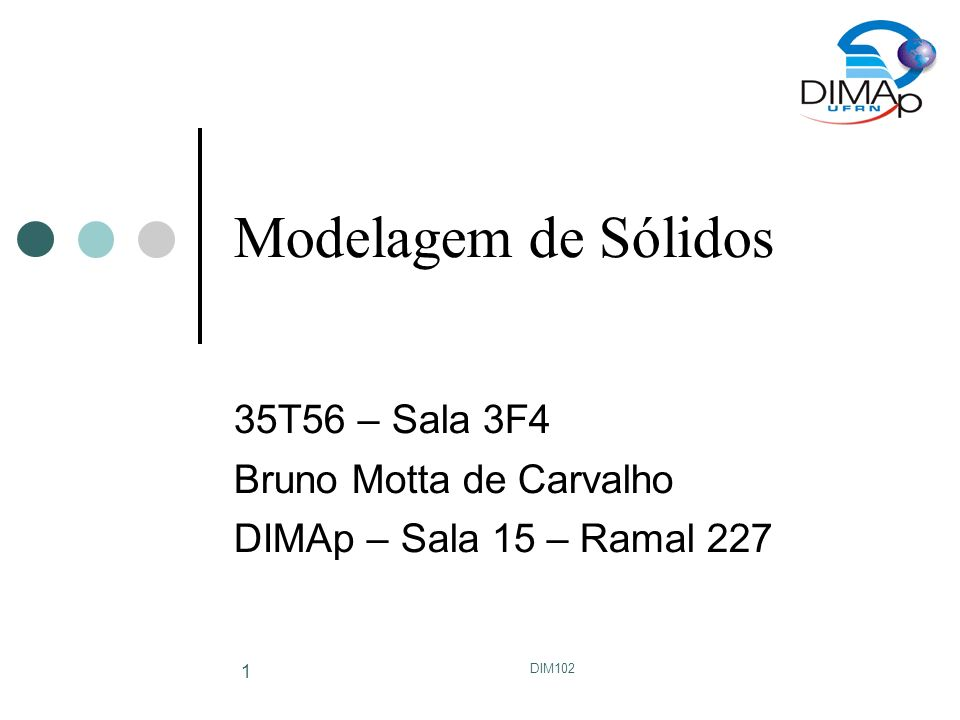 35T56 – Sala 3F4 Bruno Motta de Carvalho DIMAp – Sala 15 – Ramal 227