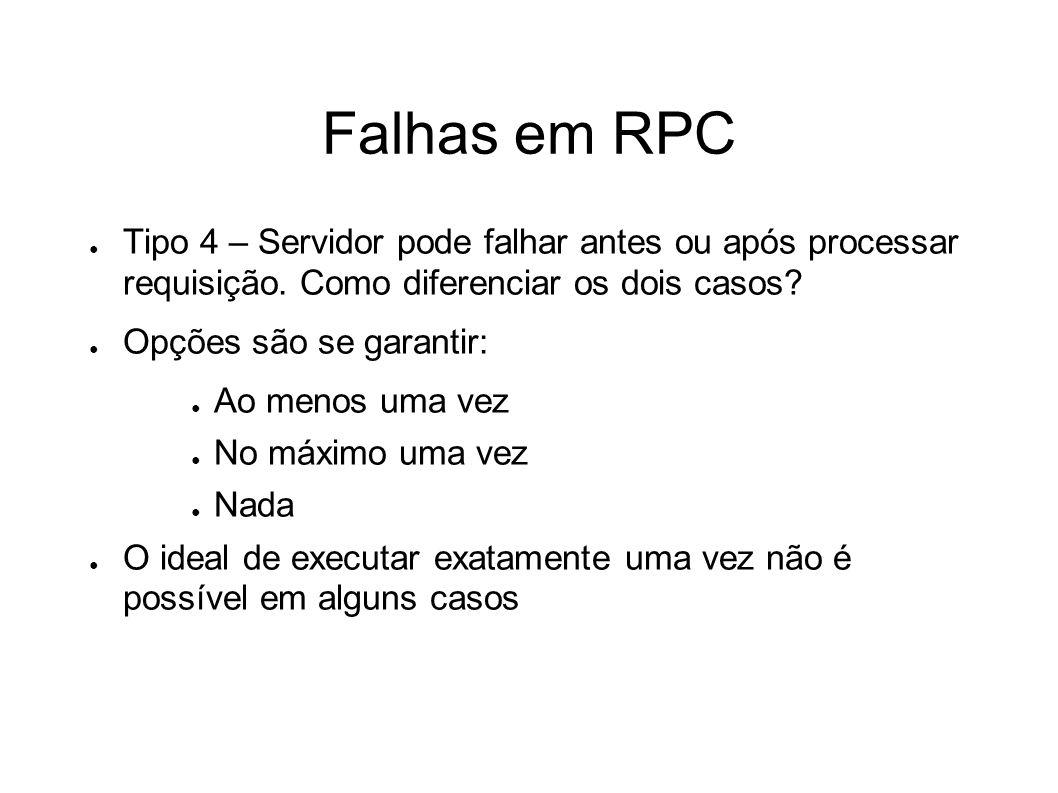 Falhas em RPC Tipo 4 – Servidor pode falhar antes ou após processar requisição. Como diferenciar os dois casos