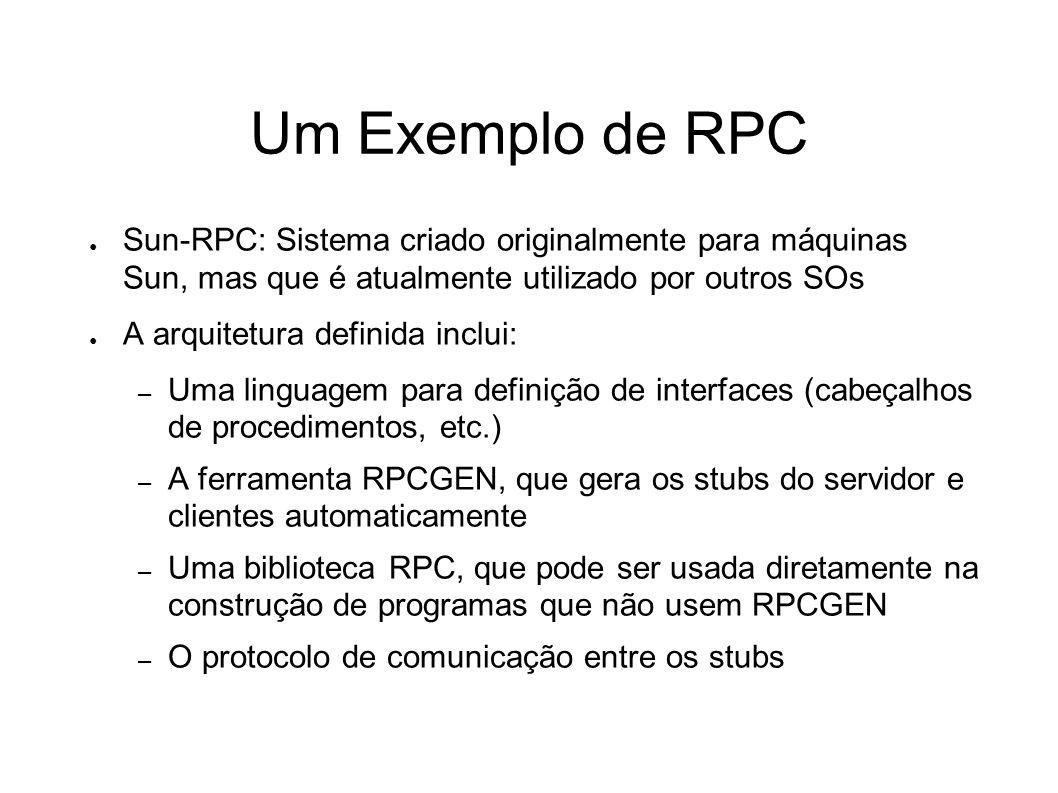 Um Exemplo de RPC Sun-RPC: Sistema criado originalmente para máquinas Sun, mas que é atualmente utilizado por outros SOs.