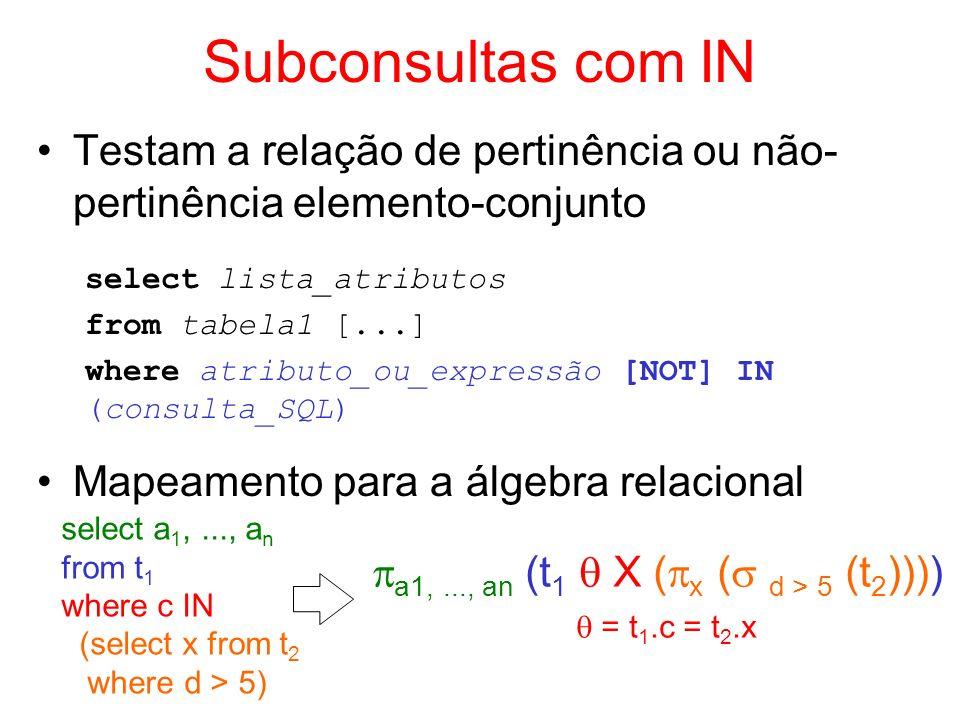 Subconsultas com IN Testam a relação de pertinência ou não-pertinência elemento-conjunto. select lista_atributos.