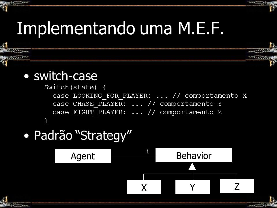 Implementando uma M.E.F. switch-case Padrão Strategy Agent Behavior