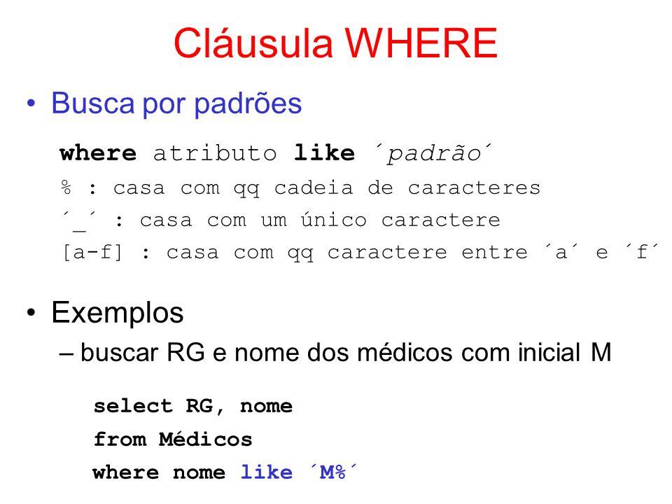 Cláusula WHERE select RG, nome Busca por padrões Exemplos