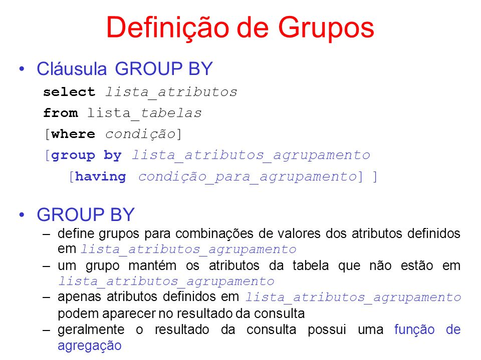Definição de Grupos Cláusula GROUP BY GROUP BY select lista_atributos