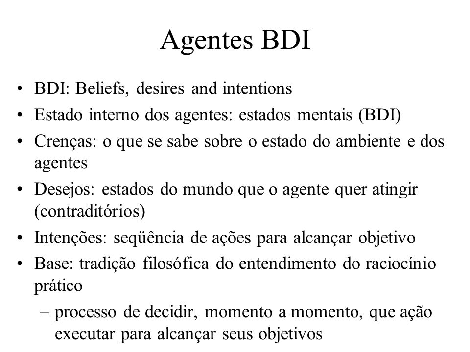 Agentes BDI BDI: Beliefs, desires and intentions