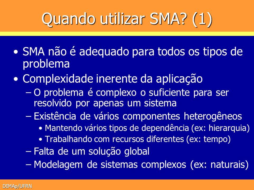 Quando utilizar SMA (1) SMA não é adequado para todos os tipos de problema. Complexidade inerente da aplicação.