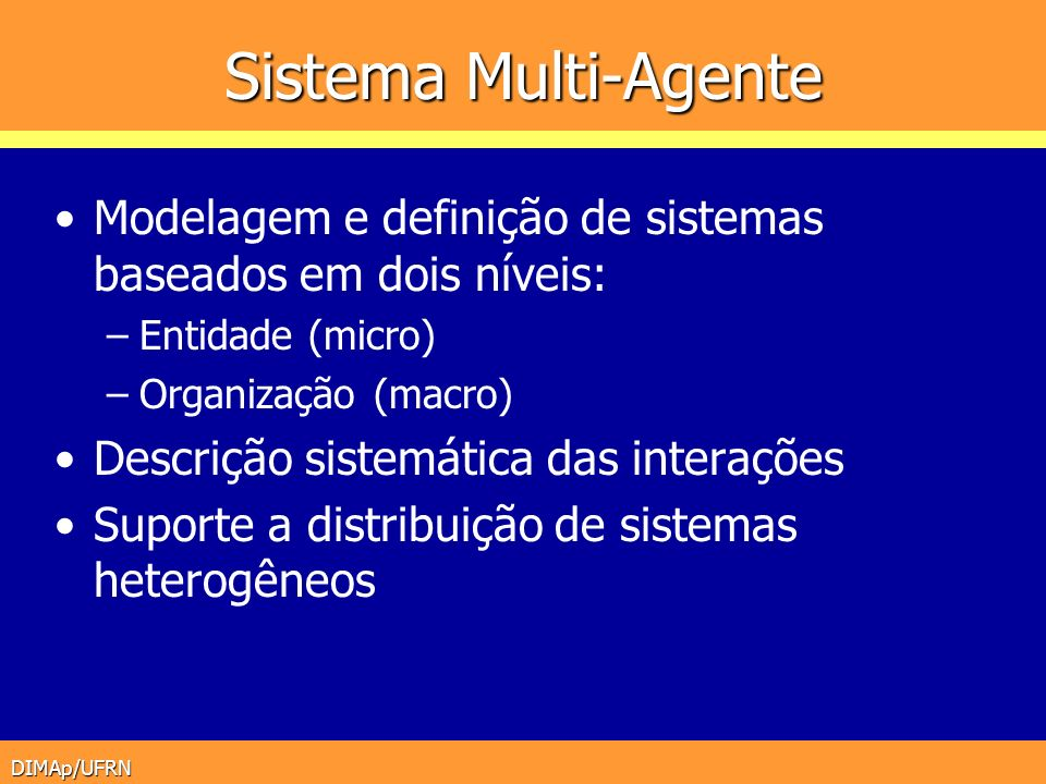 Sistema Multi-Agente Modelagem e definição de sistemas baseados em dois níveis: Entidade (micro) Organização (macro)