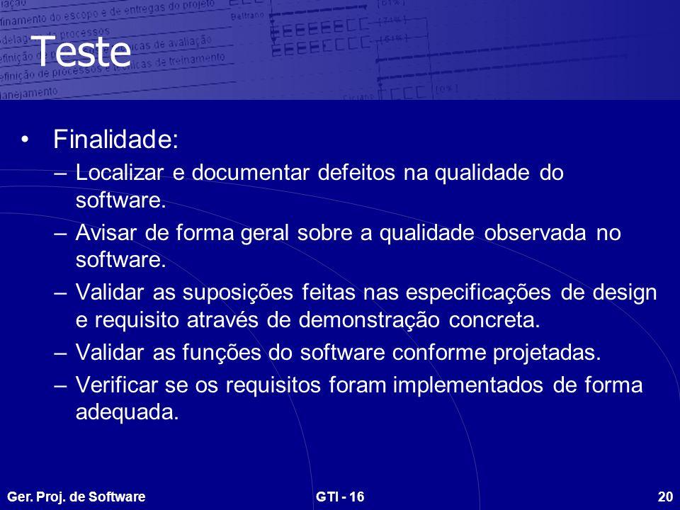 Teste Finalidade: Localizar e documentar defeitos na qualidade do software. Avisar de forma geral sobre a qualidade observada no software.