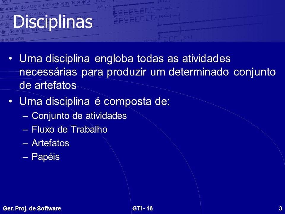 Disciplinas Uma disciplina engloba todas as atividades necessárias para produzir um determinado conjunto de artefatos.