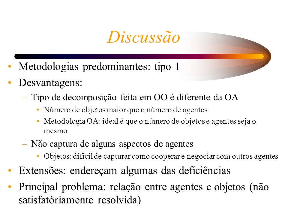 Discussão Metodologias predominantes: tipo 1 Desvantagens: