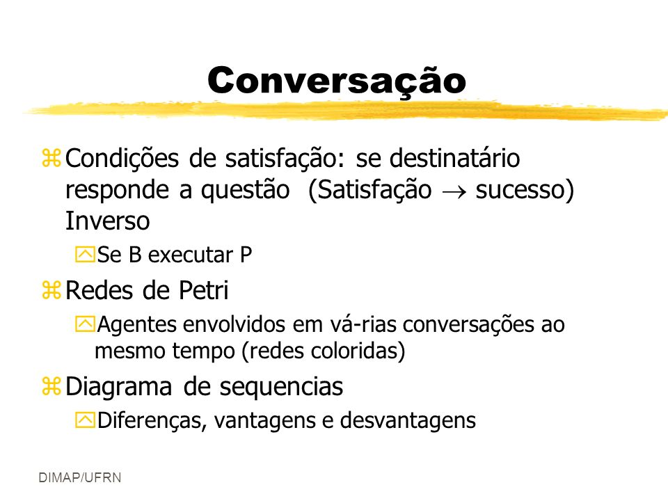 Conversação Condições de satisfação: se destinatário responde a questão (Satisfação  sucesso) Inverso.