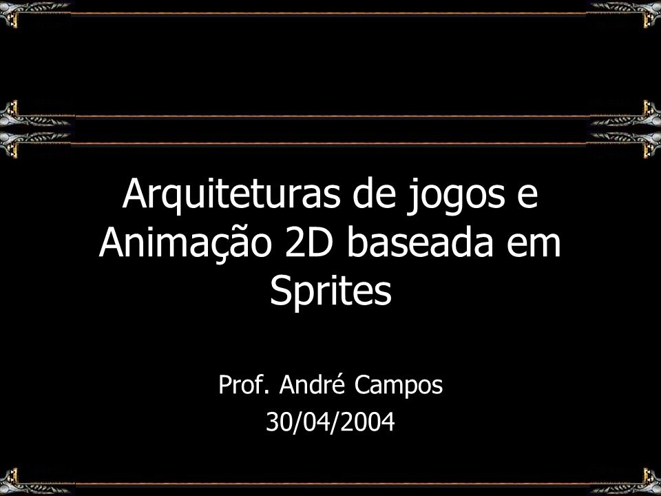 Arquiteturas de jogos e Animação 2D baseada em Sprites