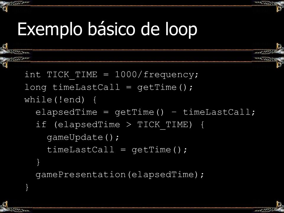 Exemplo básico de loop int TICK_TIME = 1000/frequency;