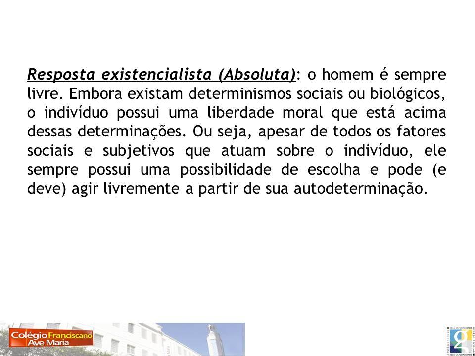 Resposta existencialista (Absoluta): o homem é sempre livre