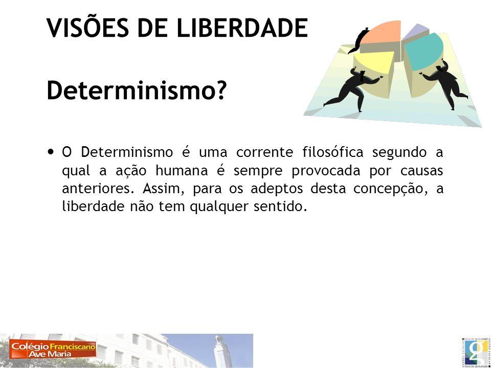 VISÕES DE LIBERDADE Determinismo