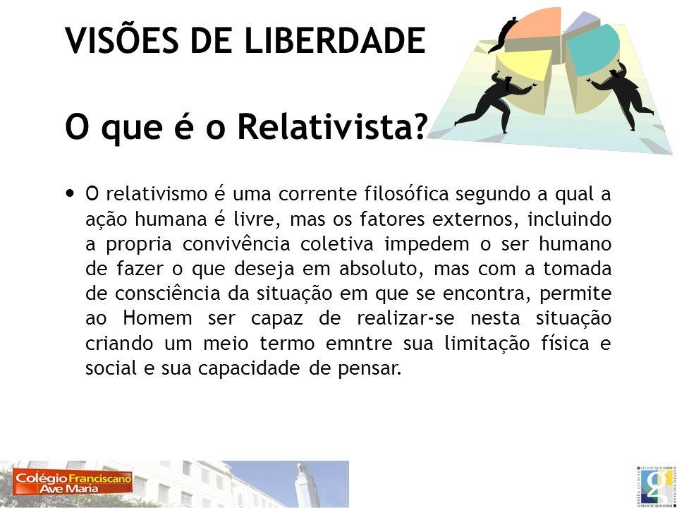 VISÕES DE LIBERDADE O que é o Relativista