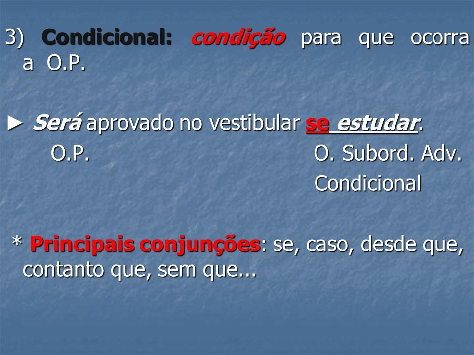 3) Condicional: condição para que ocorra a O.P.