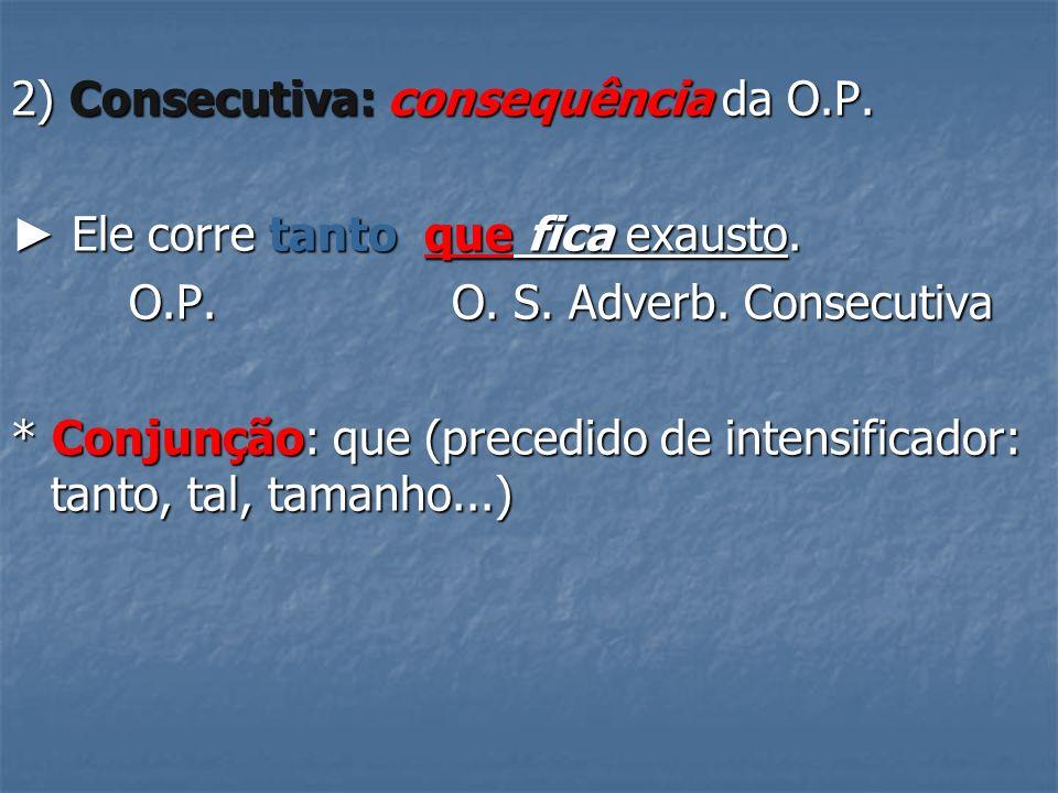 2) Consecutiva: consequência da O.P.