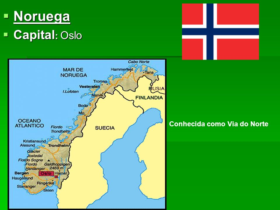 Noruega Capital: Oslo Conhecida como Via do Norte