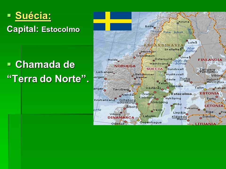 Suécia: Capital: Estocolmo Chamada de Terra do Norte .