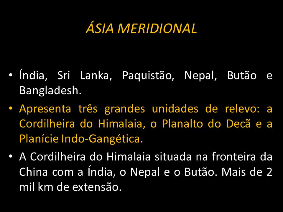 ÁSIA MERIDIONALÍndia, Sri Lanka, Paquistão, Nepal, Butão e Bangladesh.