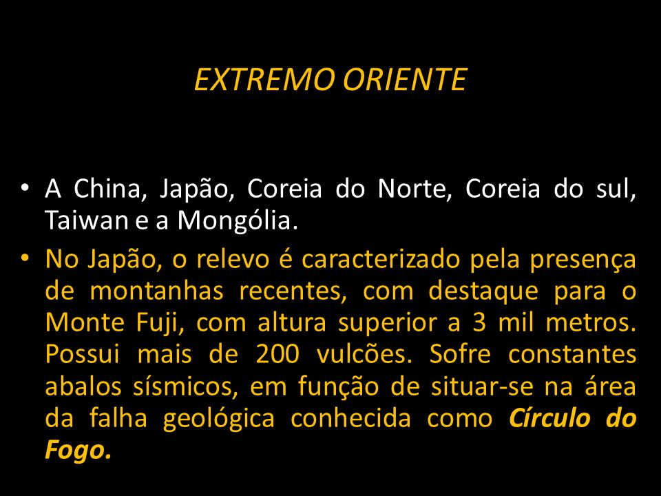 EXTREMO ORIENTE A China, Japão, Coreia do Norte, Coreia do sul, Taiwan e a Mongólia.