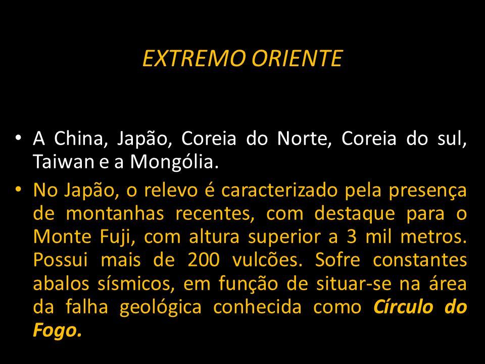 EXTREMO ORIENTEA China, Japão, Coreia do Norte, Coreia do sul, Taiwan e a Mongólia.